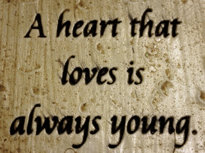 A Heart That Loves Is Always Young